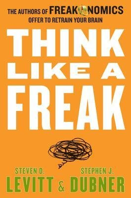 [ THINK LIKE A FREAK: THE AUTHORS OF FREAKONOMICS OFFER TO RETRAIN YOUR BRAIN By Levitt, Steven D. ( Author ) Hardcover May-12-2014