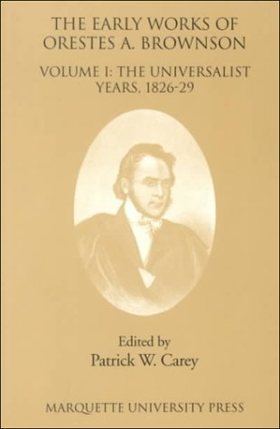 The Early Works of Orestes A. Brownson: The Universalist Years, 1826-29 (Marquette Studies in Theology) pdf