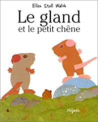 Le Gland et le petit chêne par Ellen Stoll Walsh