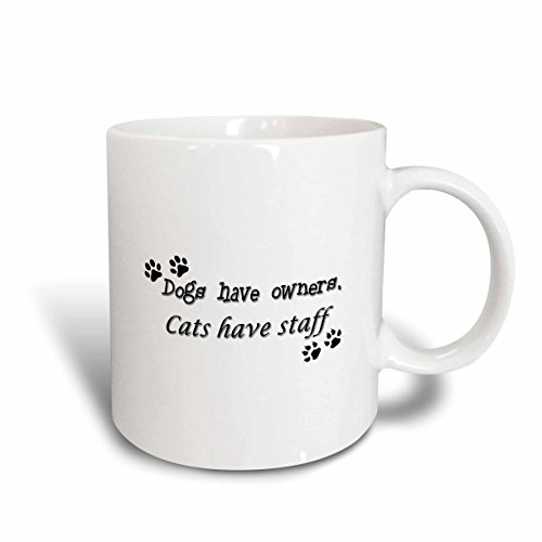 3dRose mug_171872_1 Dogs Have Owners, Cats Have Staff Expression Ceramic Mug, 11-Ounce