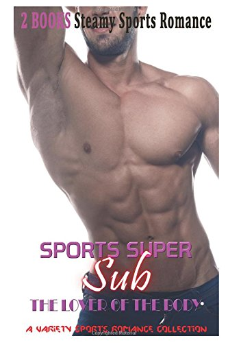 Super Sub Romance: The Lover of the Body: A Variety Sports Romance Book Collection