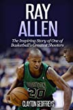 Ray Allen: The Inspiring Story of One of