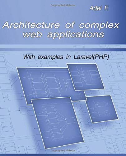 Architecture Of Complex Web Applications  With Examples In Laravel PHP