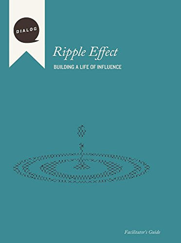 Ripple Effect: Building a Life of Influence, Facilitator's Guide (Dialog)