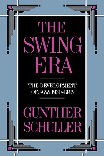 The Swing Era - The Swing Era: The Development of Jazz, 1930-1945 (The History of Jazz)
