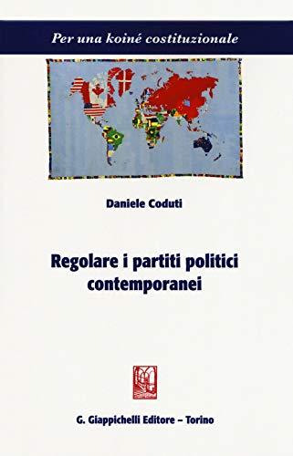 Regolare i partiti politici contemporanei (Per una koiné costituzionale) por Daniele Coduti