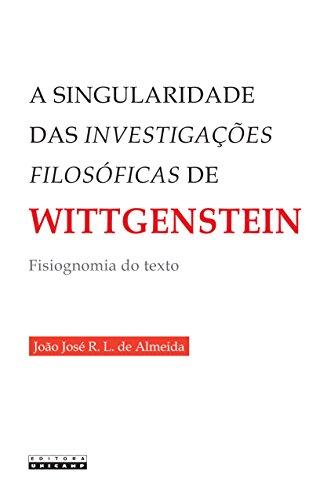 A Singularidade das Investigações Filosóficas de Wittgenstein: Fisiognomia do Texto
