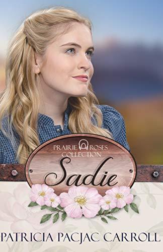 (Sadie (Prairie Roses Collection Book 1))