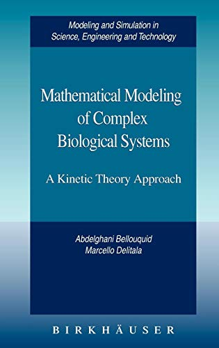 Mathematical Modeling of Complex Biological Systems: A Kinetic Theory Approach (Modeling and Simulation in Science, Engi