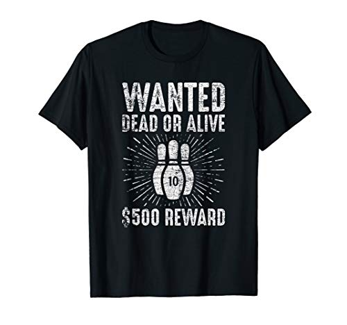 Wanted Dead Or Alive Funny Ten Bowling Pins T-Shirt (Ten Wanted Men Wanted Dead Or Alive)