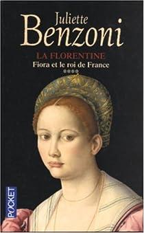 La Florentine, Tome 4 : Fiora et le roi de France par Benzoni
