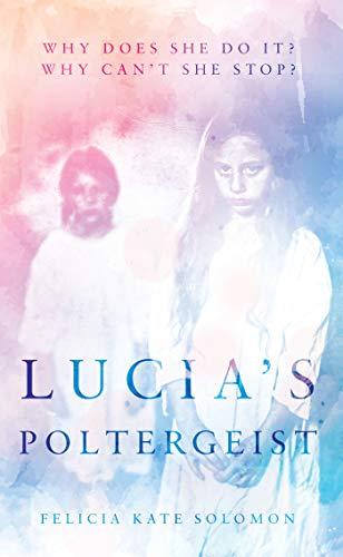 Lucia's Poltergeist by Felicia Kate Solomon