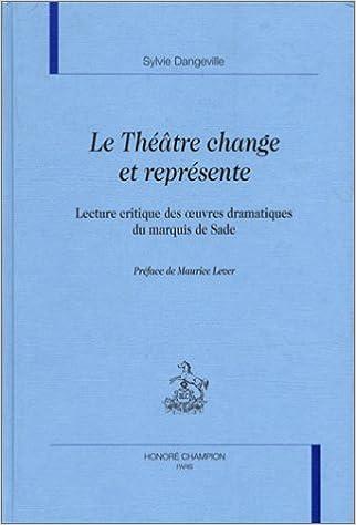 En ligne téléchargement Le théâtre change et représente. Lecture critique des oeuvres dramatiques du Marquis de Sade epub, pdf