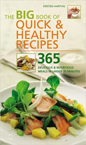 The big book of quick and healthy recipes 365 delicious and nutritious meals in less than 30 minutes the big book of quick and healthy recipes 365 delicious and nutritious meals in less than 30 minutes amazon kirsten hartvig 9781844830749 books forumfinde Image collections
