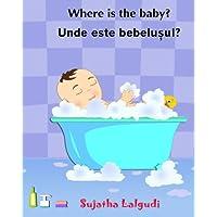 Children's Romanian book: Where is the Baby. Unde este bebelusul: (Romanian Edition) Kids book in Romanian. (Bilingual Edition) English Romanian Romanian picture books for children