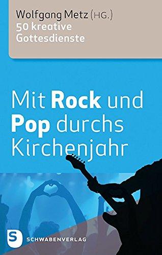 Mit Rock und Pop durchs Kirchenjahr - 50 kreative Gottesdienste