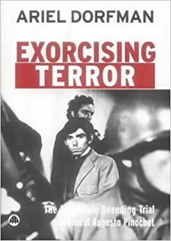 Exorcising Terror: The Incredible Unending Trial of General Augusto Pinochet by Ariel Dorfman (2003-03-20)