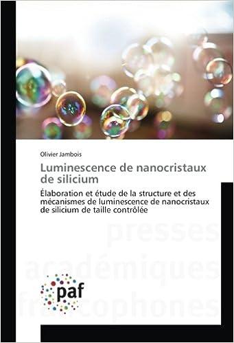 Book Luminescence de nanocristaux de silicium: Élaboration et étude de la structure et des mécanismes de luminescence de nanocristaux de silicium de taille contrôlée (French Edition)