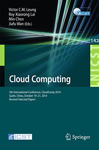 Download Cloud Computing: 5th International Conference, CloudComp 2014, Guilin, China, October 19-21, 2014, Revised Selected Papers (Lecture Notes of the Institute … and Telecommunications Engineering) Pdf