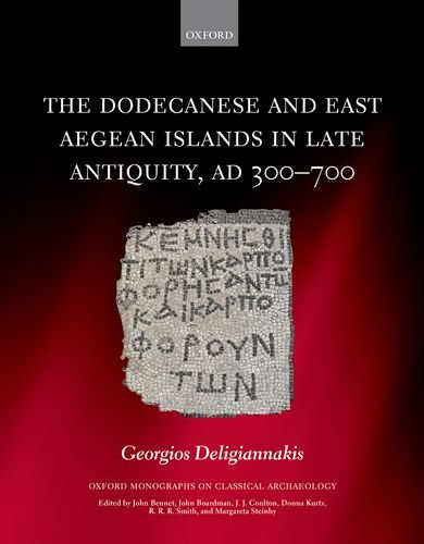 The Dodecanese and East Aegean Islands in Late Antiquity, AD 300-700 (Oxford Monographs on Classical Archaeology)