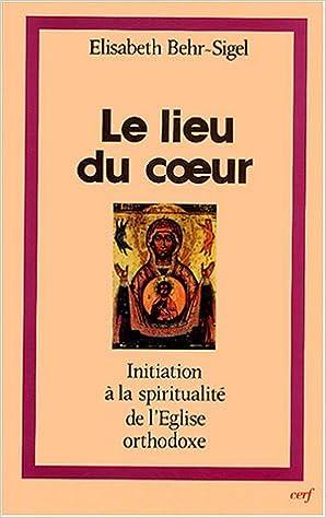 Le lieu du coeur : Initiation à la spiritualité du l'Eglise orthodoxe