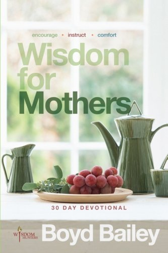 Boyds Bailey - Wisdom for Mothers: A 30 Day Devotional