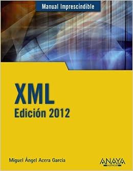 XML.Edición 2012 (Manuales Imprescindibles): Amazon.es: Miguel Ángel Acera García: Libros