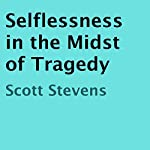 Selflessness in the Midst of Tragedy | Scott Stevens