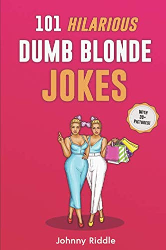 101 Hilarious Dumb Blonde Jokes: Laugh Out Loud With These Funny Blondes Jokes: Even Your Blonde Friend Will LOL! (WITH 30+ PICTURES) (Funny Blonde Jokes) (Funny Knock Knock Jokes For Adults Dirty)