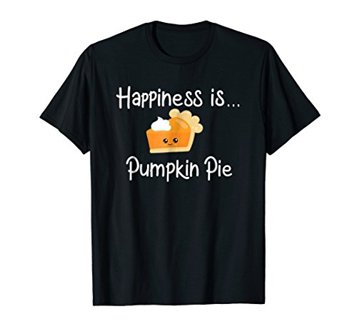 Happiness is Pumpkin Pie T-Shirt