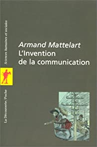 L'invention de la communication par Armand Mattelart