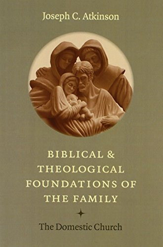 - Biblical and Theological Foundations of the Family: The Domestic Church