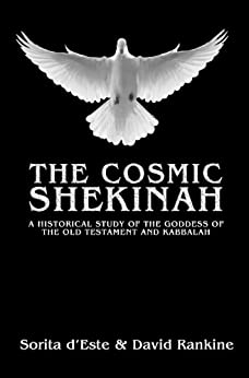 The Cosmic Shekinah: A History of the Goddess of the Old Testament and Qabalah - Her origins in ancient Pagan culture and modern manifestations by [d'Este, Sorita, Rankine, David]