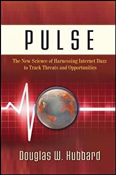 Pulse: The New Science of Harnessing Internet Buzz to Track Threats and Opportunities by [Hubbard, Douglas W.]