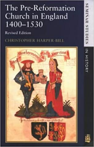 The Pre-Reformation Church in England 1400-1530 (Seminar Studies In History)