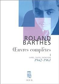 Oeuvres complètes, tome 1 : Livres, textes, entretiens, 1942-1961 par Roland Barthes