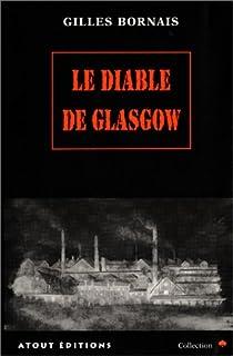 Le diable de Glasgow : roman noir, historique et fantastique, Bornais, Gilles