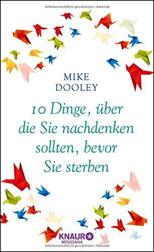 10 Dinge, über die Sie nachdenken sollten, bevor Sie sterben Gebundenes Buch – 1. September 2015 Mike Dooley Diane von Weltzien Knaur MensSana HC 3426657775