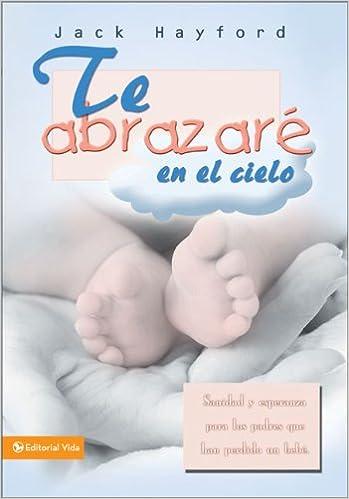 Te Abrazare en el Cielo: Sanidad y Esperanza Para los Padres ...
