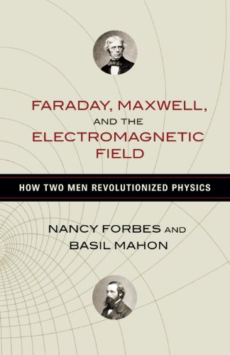 Faraday, Maxwell, and the Electromagnetic Field: How Two Men Revolutionized Physics cover