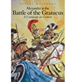 Alexander the Great at the Battle of Granicus: A Campaign in Context (Campaign in Context) (Hardback) - Common