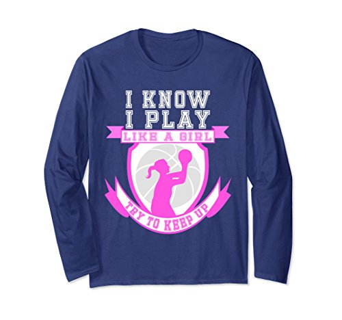 I Play Softball T-shirt (Unisex I Know I Play Like A Girl Basketball Long Sleeve Shirt Gift Small Navy)