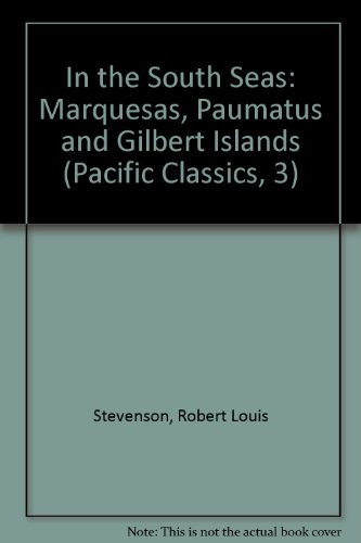 In The South Seas  Being An Account Of Experiences And Observations In The Marquesas  Paumotus And Gilbert Islands In The Course Of Two Cruises  On T  Pacific Classics  3