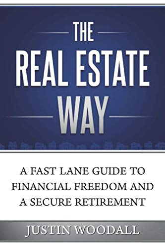 The Real Estate Way: A Fast Lane Guide to Financial Freedom and a Secure Retirement (Best Way To Get Started In Real Estate)