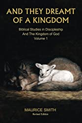 And They Dreamt Of A Kingdom: Biblical Studies in Discipleship And The Kingdom of God - Volume 1
