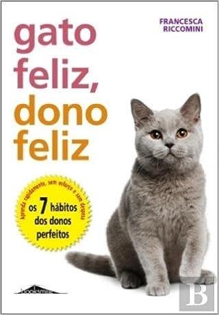 Gato Feliz, Dono Feliz Os 7 hábitos dos donos perfeitos (Portuguese Edition): Francesca Riccomini: 9789897071010: Amazon.com: Books