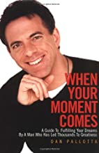 When Your Moment Comes: A Guide to Fulfilling Your Dreams by a Man Who Has Led Thousands to Greatness