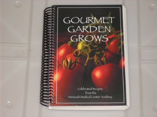 Gourmet Garden Grows Celebrated Recipes from the Menorah Medical Center Auxiliary