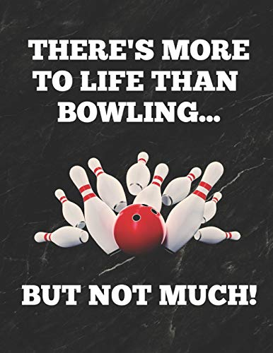 There's More To Life Than Bowling ...But Not Much: Bowling Game Record Book of 100 Score Sheet Pages for Individual or Team Bowlers, 8.5 by 11 inches, Funny Cover por Bowling Essentials