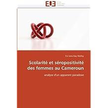 Scolarit?? et s??ropositivit?? des femmes au Cameroun: analyse d'un apparent paradoxe by Evi Jane Kay Molloy (2011-07-01)